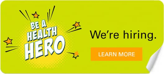 Be a health hero. We're hiring. Learn More.